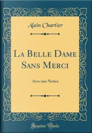 La Belle Dame Sans Merci by Alain Chartier