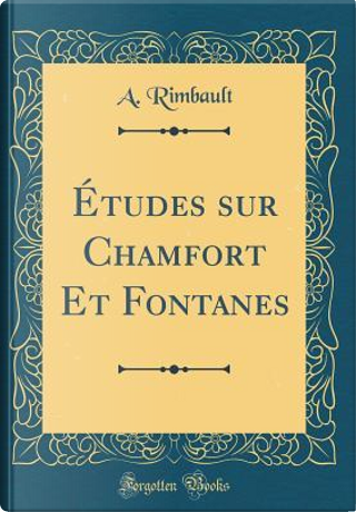 Études sur Chamfort Et Fontanes (Classic Reprint) by A. Rimbault