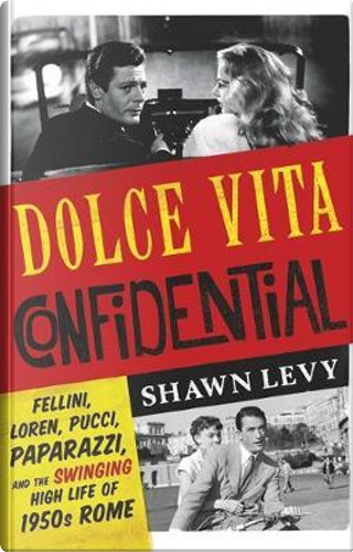 Dolce Vita Confidential by Shawn Levy
