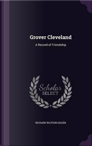 Grover Cleveland by Richard Watson Gilder