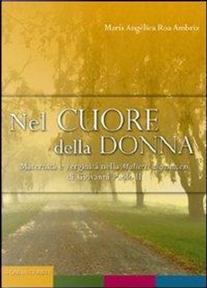 Nel cuore della donna. Maternità e verginità nella Mulieris dignitatem di Giovanni Paolo II by M. Angélica Roa Ambriz