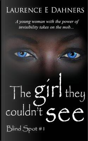 The Girl They Couldn't See by Laurence E. Dahners