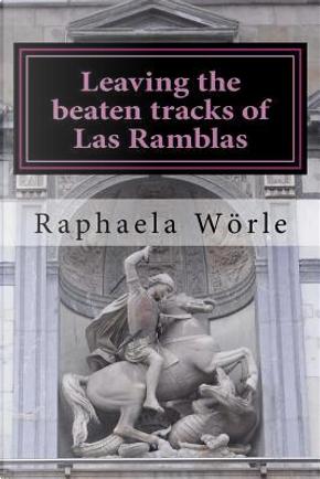 Leaving the Beaten Tracks of Las Ramblas by Raphaela Wörle
