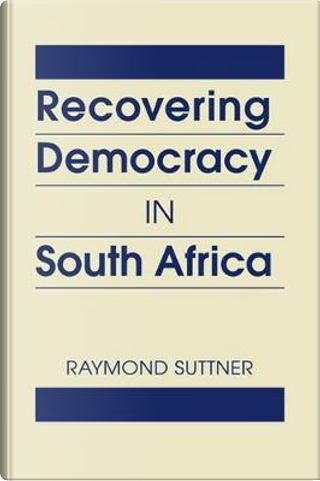 Recovering Democracy in South Africa by Raymond Suttner