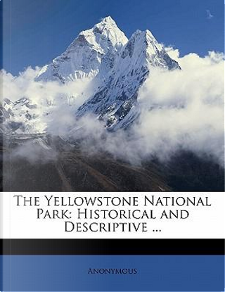 The Yellowstone National Park by ANONYMOUS