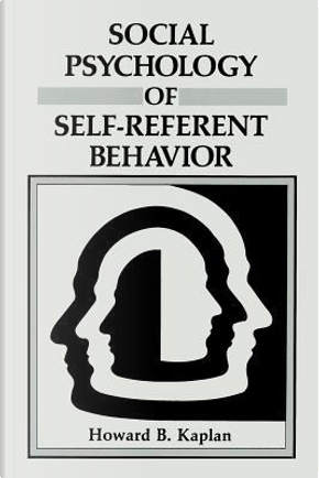 Social Psychology of Self-Referent Behavior by Howard B. Kaplan