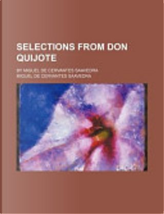 Selections from Don Quijote; By Miguel de Cervantes Saavedra by Miguel de Cervantes Saavedra