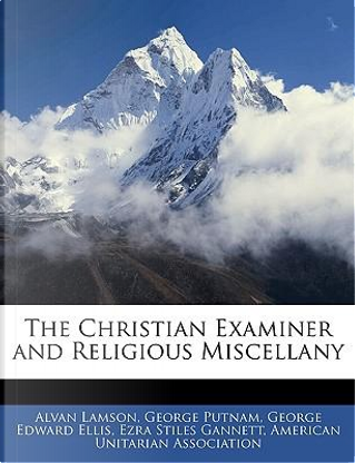 The Christian Examiner and Religious Miscellany by Alvan Lamson
