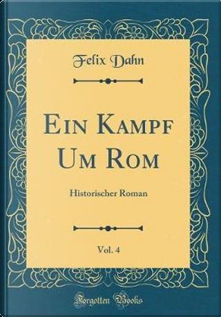 Ein Kampf Um Rom, Vol. 4 by Felix Dahn