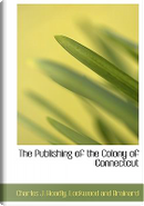 The Publishing of the Colony of Connectcut by Charles J. Hoadly