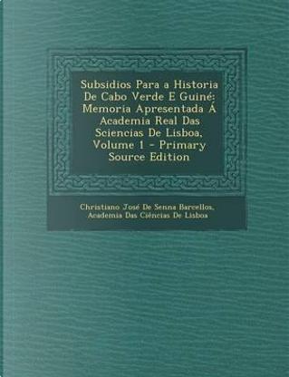 Subsidios Para a Historia de Cabo Verde E Guine by Christiano Jose Senna De Barcellos