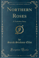 Northern Roses, Vol. 3 of 3 by Sarah Stickney Ellis