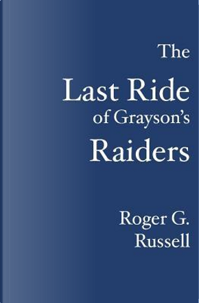 The Last Ride of Grayson's Raiders by Roger G. Russell