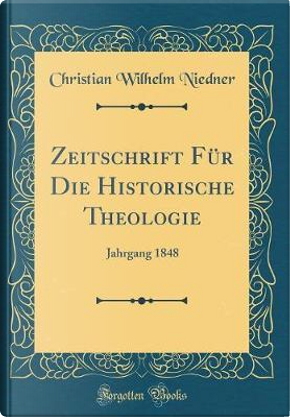 Zeitschrift Für Die Historische Theologie by Christian Wilhelm Niedner