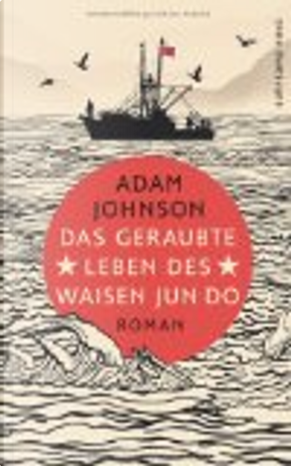 Das geraubte Leben des Waisen Jun Do by Adam Johnson