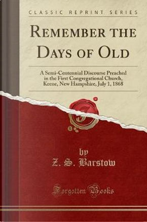 Remember the Days of Old by Z. S. Barstow
