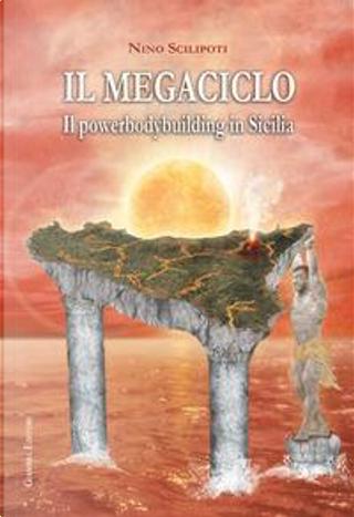 Il megaciclo. Il powerbodybuilding in Sicilia by Nino Scilipoti
