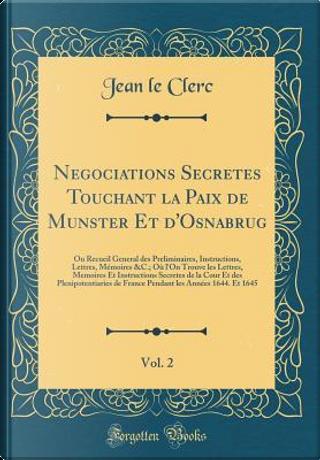Negociations Secretes Touchant la Paix de Munster Et d'Osnabrug, Vol. 2 by Jean Le Clerc