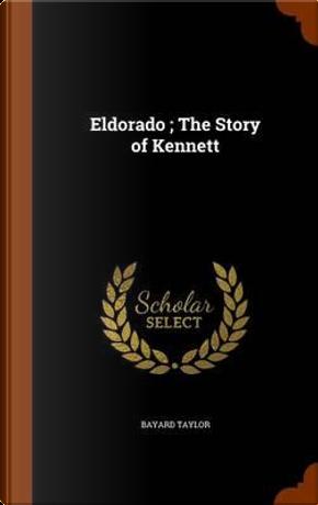 Eldorado; The Story of Kennett by Bayard Taylor