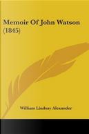 Memoir of John Watson by William Lindsay Alexander