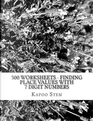 500 Worksheets - Finding Place Values With 7 Digit Numbers by Kapoo Stem
