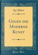 Gegen Die Moderne Kunst (Classic Reprint) by Leo Nikolayevich Tolstoy