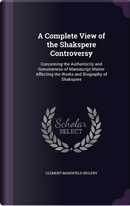 A Complete View of the Shakspere Controversy by Clement Mansfield Ingleby