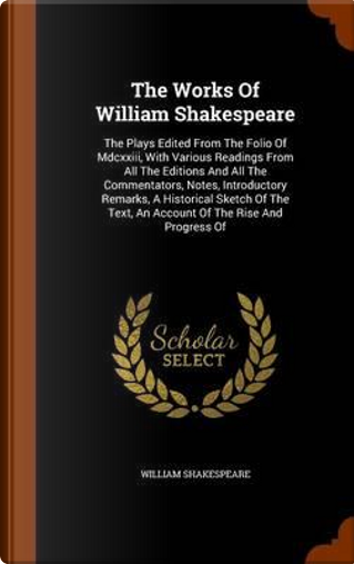 The Works of William Shakespeare by William Shakespeare