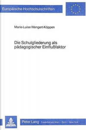 Die Schulgliederung als pädagogischer Einflussfaktor by Marie-Luise Wengert-Koppen