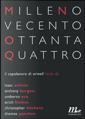 Mille Novecento Ottanta Quattro by Anthony Burgess, Umberto Eco, Erich Fromm, Thomas Pynchon, Christopher Hitchens, Isaac Asimov