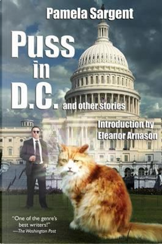 Puss in D.C. and Other Stories by Pamela Sargent