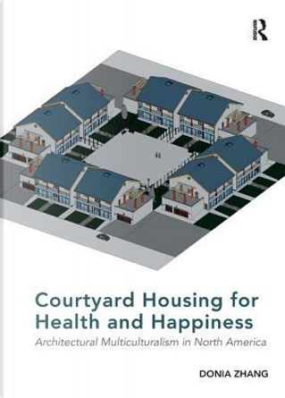 Courtyard Housing for Health and Happiness by Donia Zhang
