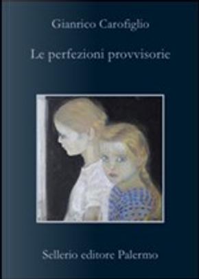 Le perfezioni provvisorie by Gianrico Carofiglio