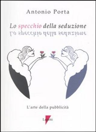 Lo specchio della seduzione by Antonio Porta