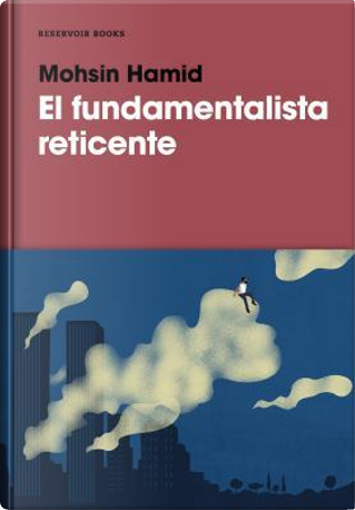 El fundamentalista reticente/ The Reluctant Fundamentalist by Mohsin Hamid