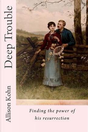 Deep Trouble by Allison Kohn