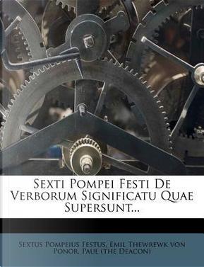 Sexti Pompei Festi de Verborum Significatu Quae Supersunt. by Sextus Pompeius Festus