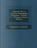Histoire de La Seconde Republique Francaise, Volume 2 - Primary Source Edition by Hippolyte Castille