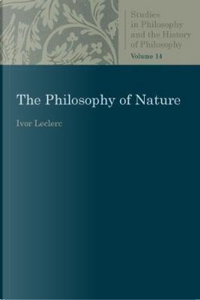 The Philosophy of Nature by Ivor Leclerc