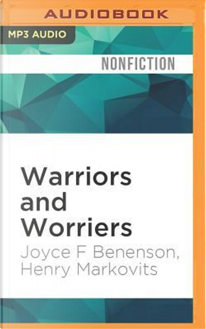 Warriors and Worriers by Joyce F. Benenson