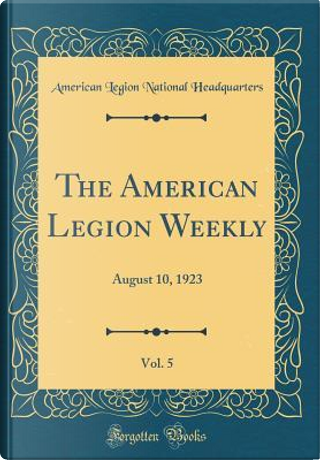 The American Legion Weekly, Vol. 5 by American Legion National Headquarters
