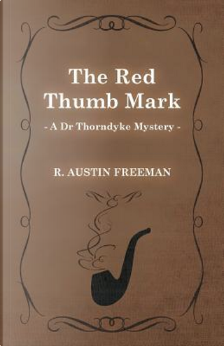 The Red Thumb Mark (A Dr Thorndyke Mystery) by R. Austin Freeman