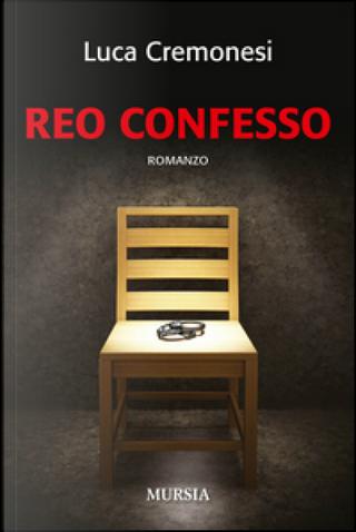 Reo confesso by Luca Cremonesi