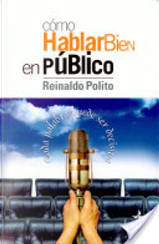Como Hablar Bien En Publico by Reinaldo Polito