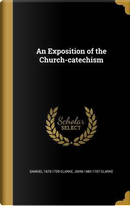EXPOSITION OF THE CHURCH-CATEC by Samuel 1675-1729 Clarke