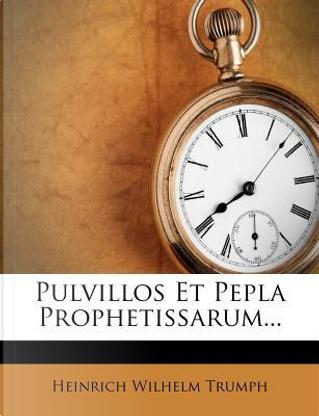 Pulvillos Et Pepla Prophetissarum. by Heinrich Wilhelm Trumph
