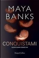 Conquistami. Slow burn series by Maya Banks