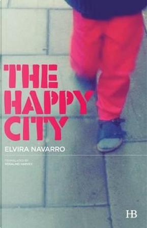 The Happy City by Elvira Navarro