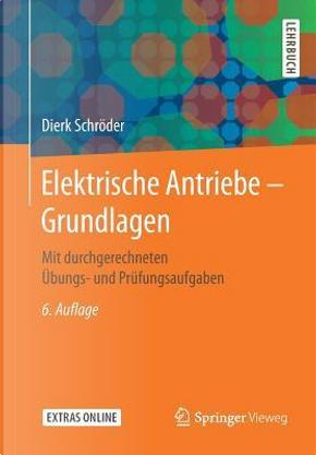 Elektrische Antriebe – Grundlagen by Dierk Schröder