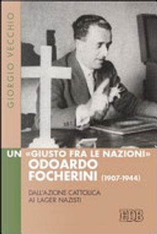 Un «Giusto fra le Nazioni» Odoardo Focherini (1907-1944) by Giorgio Vecchio